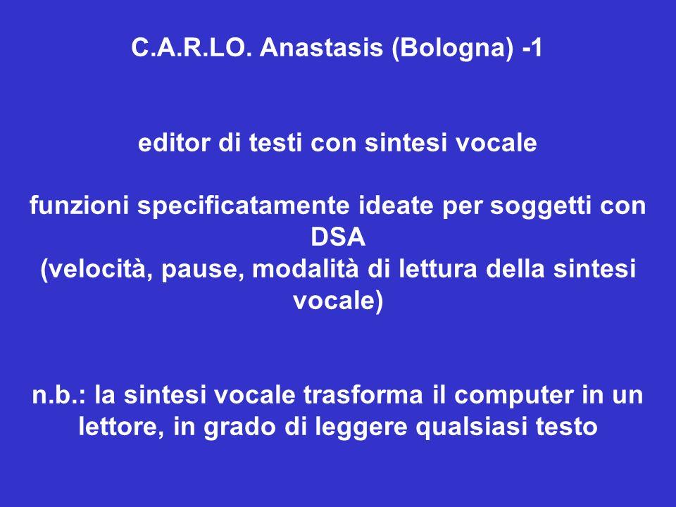 C.A.R.LO. Anastasis (Bologna) -1 editor di testi con sintesi vocale funzioni specificatamente ideate per soggetti con DSA (velocità, pause, modalità d