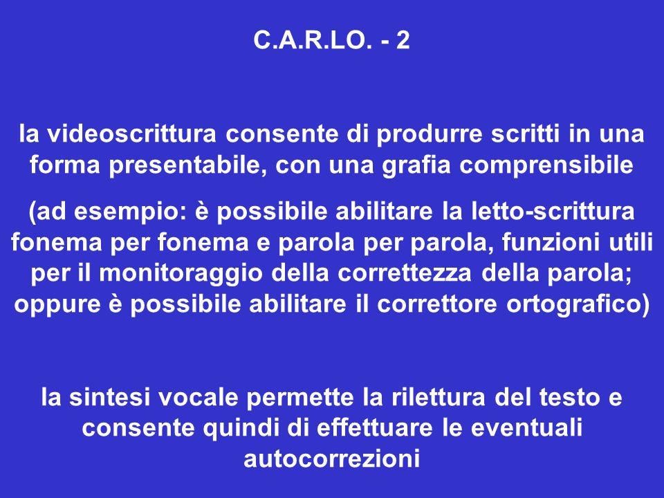 C.A.R.LO. - 2 la videoscrittura consente di produrre scritti in una forma presentabile, con una grafia comprensibile (ad esempio: è possibile abilitar