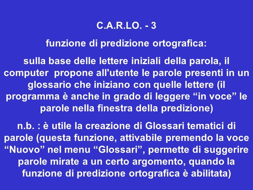 C.A.R.LO. - 3 funzione di predizione ortografica: sulla base delle lettere iniziali della parola, il computer propone all'utente le parole presenti in