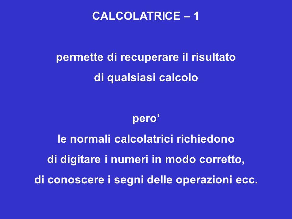 CALCOLATRICE – 1 permette di recuperare il risultato di qualsiasi calcolo pero le normali calcolatrici richiedono di digitare i numeri in modo corretto, di conoscere i segni delle operazioni ecc.