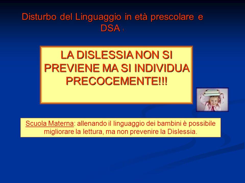 Disturbo del Linguaggio in età prescolare e DSA 2 … la Dislessia deve essere diagnosticata e non può essere predetta Gerson-Wolfensberger D.C.M., Ruijssenaars W.