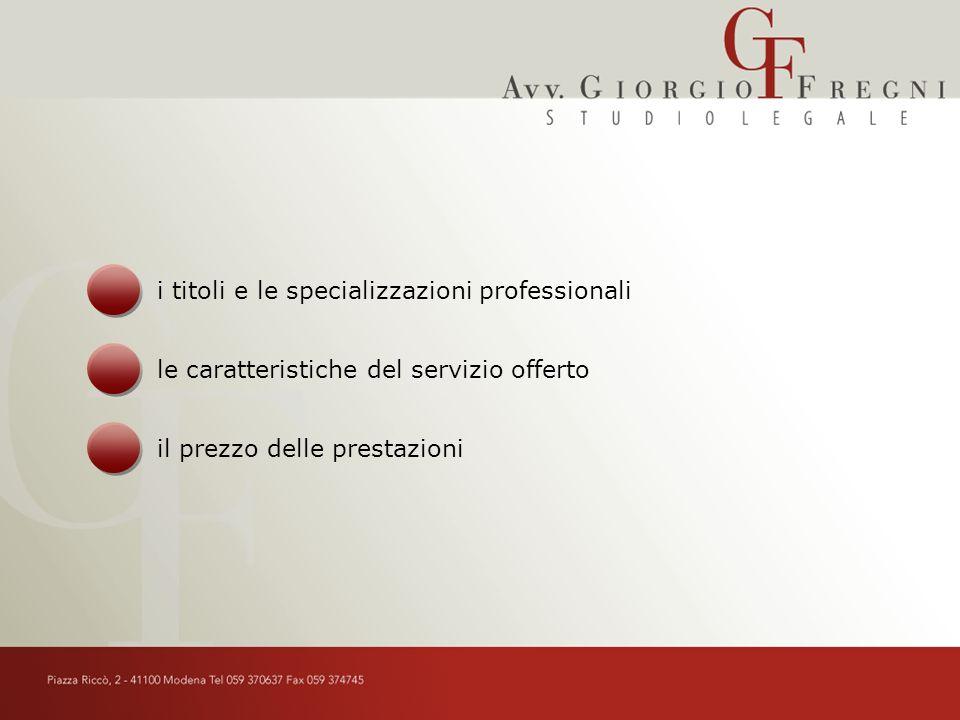 i titoli e le specializzazioni professionali le caratteristiche del servizio offerto il prezzo delle prestazioni
