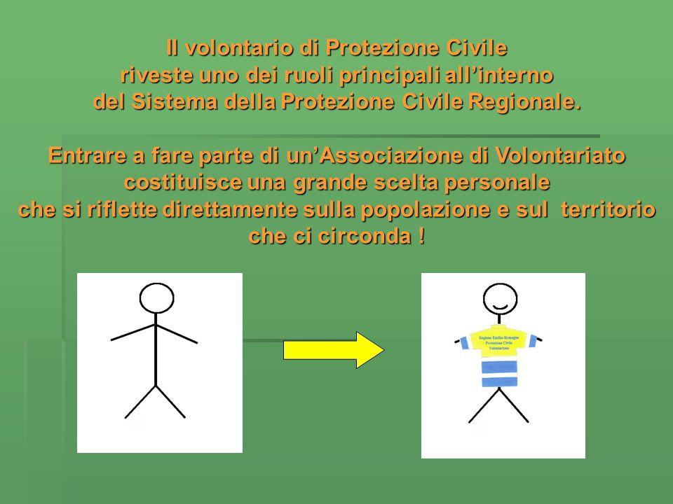 Il volontario di Protezione Civile riveste uno dei ruoli principali allinterno del Sistema della Protezione Civile Regionale. Entrare a fare parte di