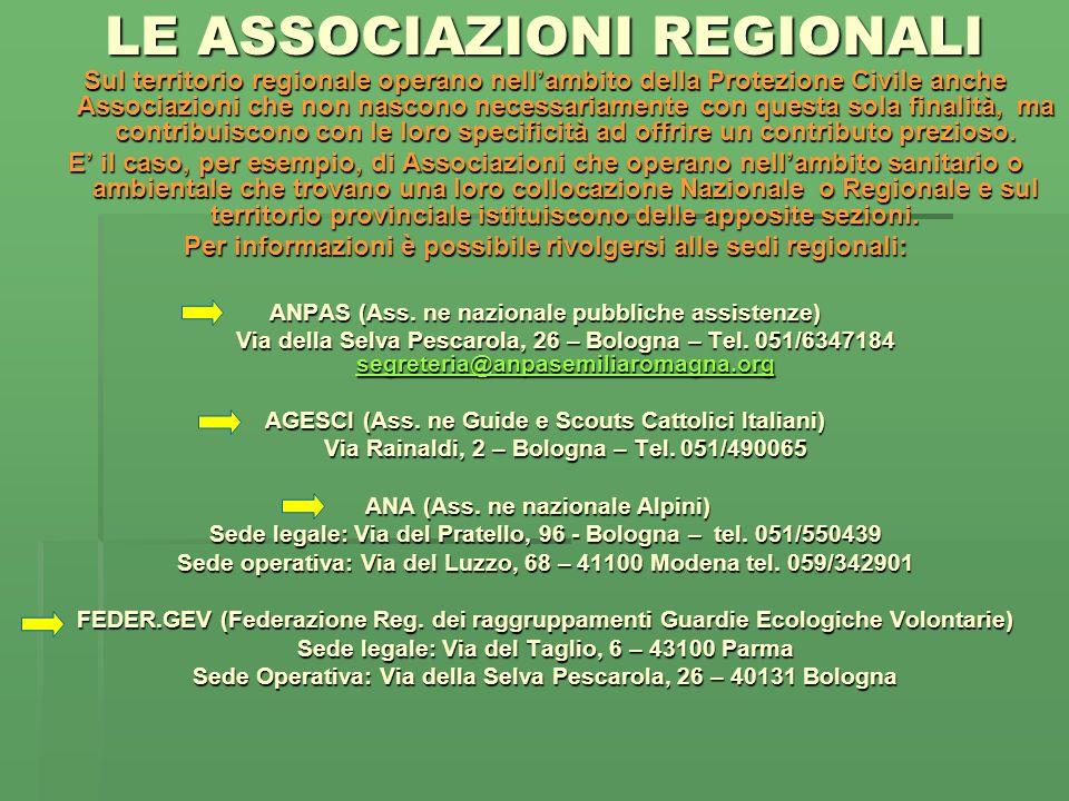 LE ASSOCIAZIONI REGIONALI Sul territorio regionale operano nellambito della Protezione Civile anche Associazioni che non nascono necessariamente con q
