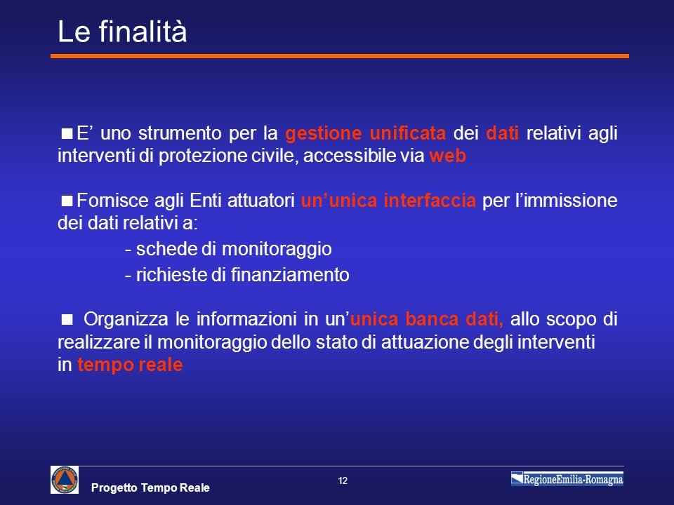 Progetto Tempo Reale 12 Le finalità E uno strumento per la gestione unificata dei dati relativi agli interventi di protezione civile, accessibile via