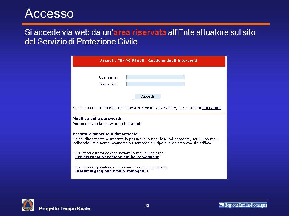 Progetto Tempo Reale 13 Accesso Si accede via web da unarea riservata allEnte attuatore sul sito del Servizio di Protezione Civile.