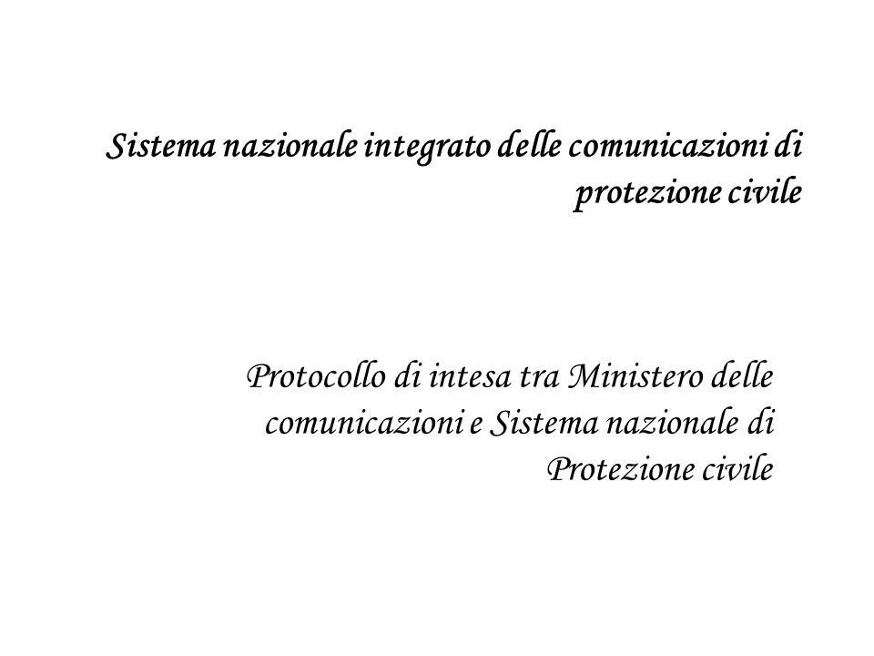 Sistema nazionale integrato delle comunicazioni di protezione civile Protocollo di intesa tra Ministero delle comunicazioni e Sistema nazionale di Pro