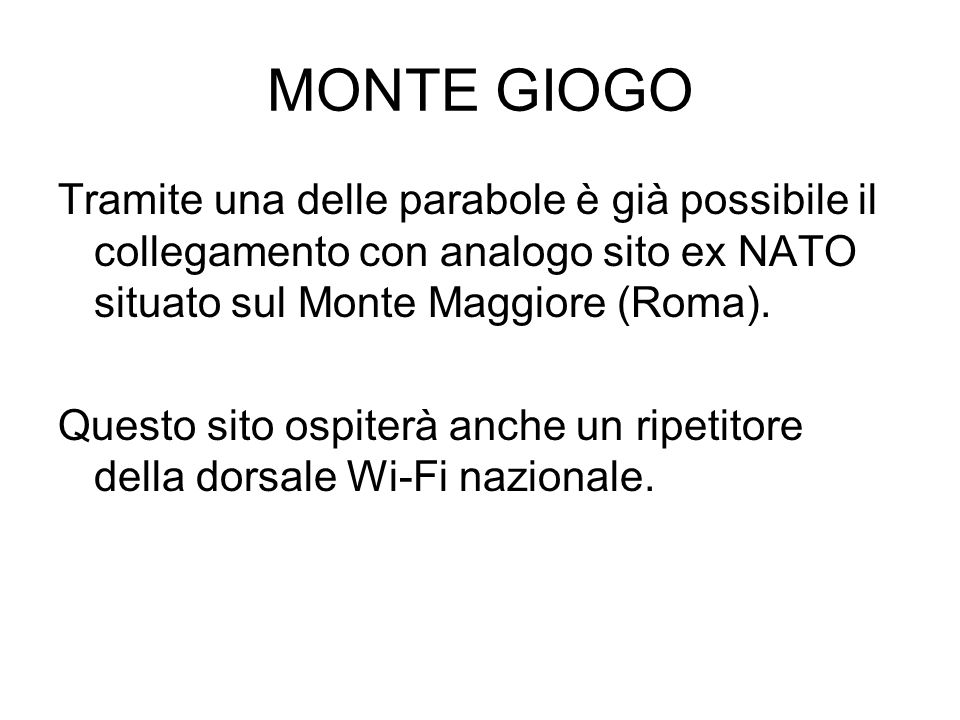 MONTE GIOGO Tramite una delle parabole è già possibile il collegamento con analogo sito ex NATO situato sul Monte Maggiore (Roma). Questo sito ospiter