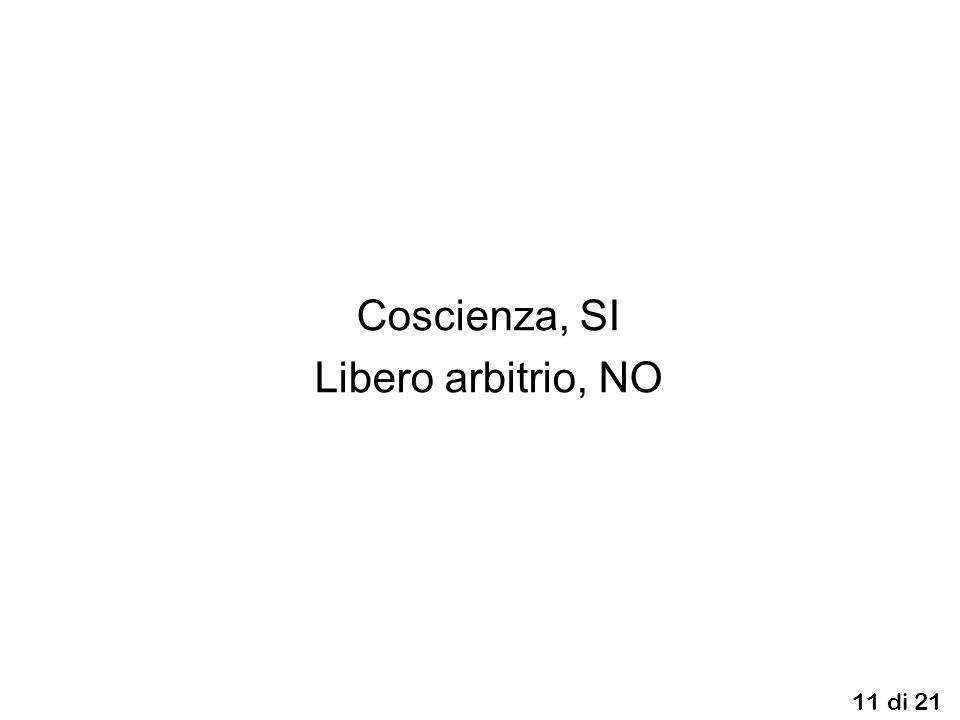 11 di 21 Coscienza, SI Libero arbitrio, NO