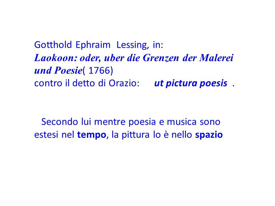 Gotthold Ephraim Lessing, in: Laokoon: oder, uber die Grenzen der Malerei und Poesie ( 1766) contro il detto di Orazio: ut pictura poesis.