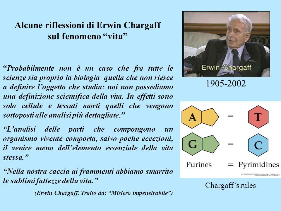 Alcune riflessioni di Erwin Chargaff sul fenomeno vita Probabilmente non è un caso che fra tutte le scienze sia proprio la biologia quella che non rie