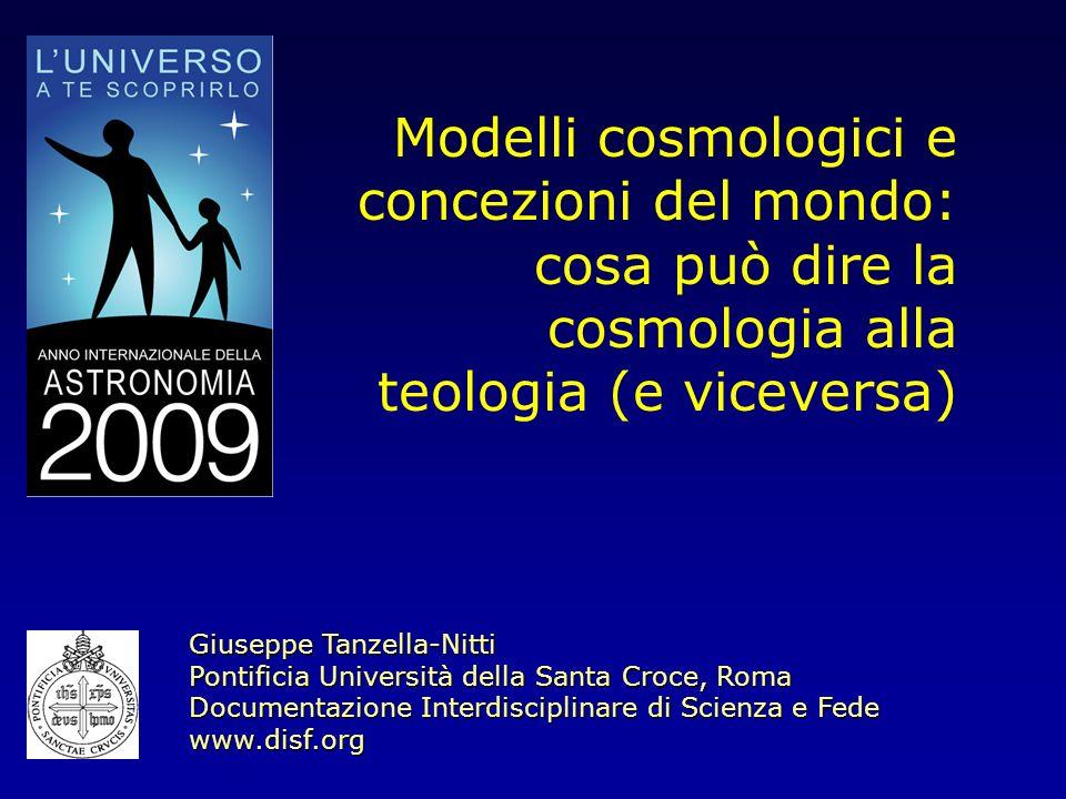 Modelli cosmologici e concezioni del mondo: cosa può dire la cosmologia alla teologia (e viceversa) Giuseppe Tanzella-Nitti Pontificia Università dell