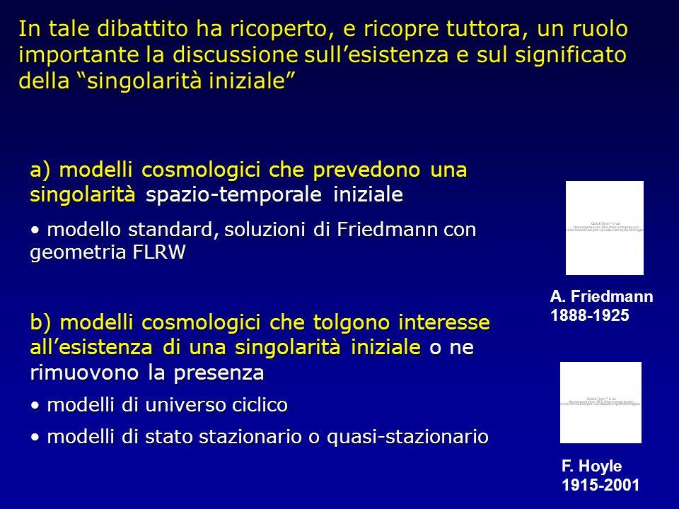 a) modelli cosmologici che prevedono una singolarità spazio-temporale iniziale modello standard, soluzioni di Friedmann con geometria FLRW modello sta