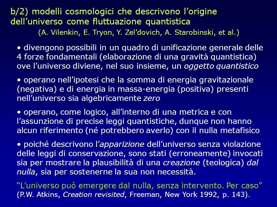 b/2) modelli cosmologici che descrivono lorigine delluniverso come fluttuazione quantistica (A. Vilenkin, E. Tryon, Y. Zeldovich, A. Starobinski, et a