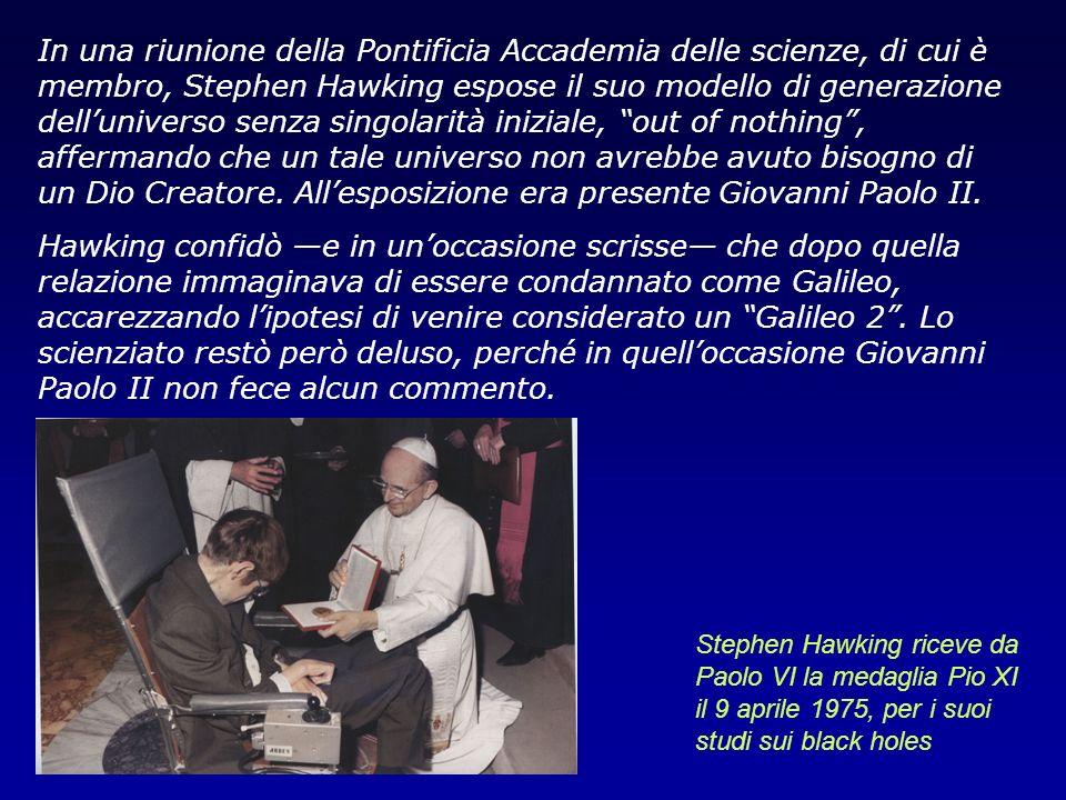 In una riunione della Pontificia Accademia delle scienze, di cui è membro, Stephen Hawking espose il suo modello di generazione delluniverso senza sin