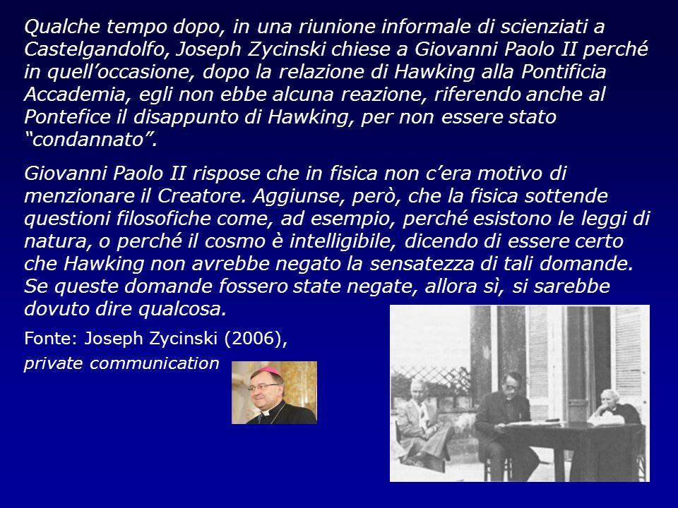 Qualche tempo dopo, in una riunione informale di scienziati a Castelgandolfo, Joseph Zycinski chiese a Giovanni Paolo II perché in quelloccasione, dop