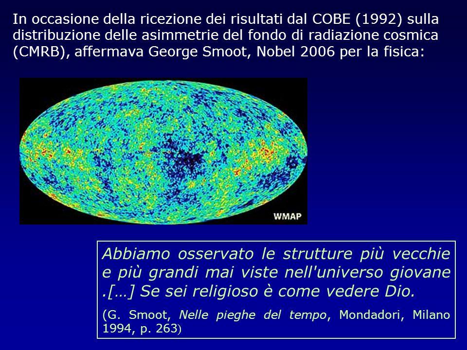 Abbiamo osservato le strutture più vecchie e più grandi mai viste nell'universo giovane.[…] Se sei religioso è come vedere Dio. (G. Smoot, Nelle piegh