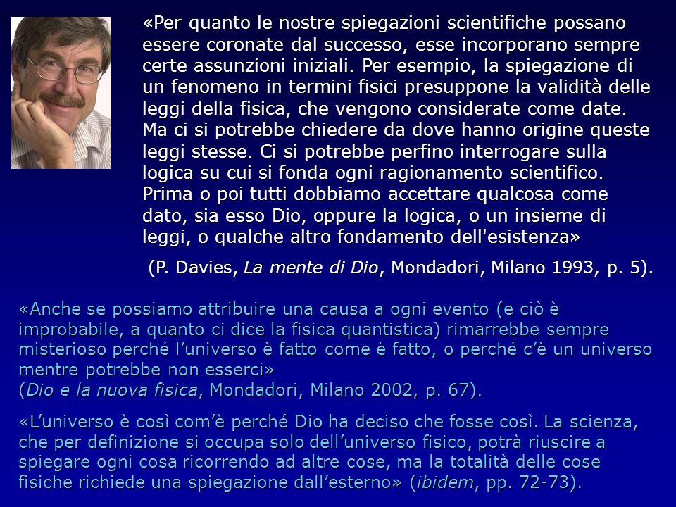 «Per quanto le nostre spiegazioni scientifiche possano essere coronate dal successo, esse incorporano sempre certe assunzioni iniziali. Per esempio, l