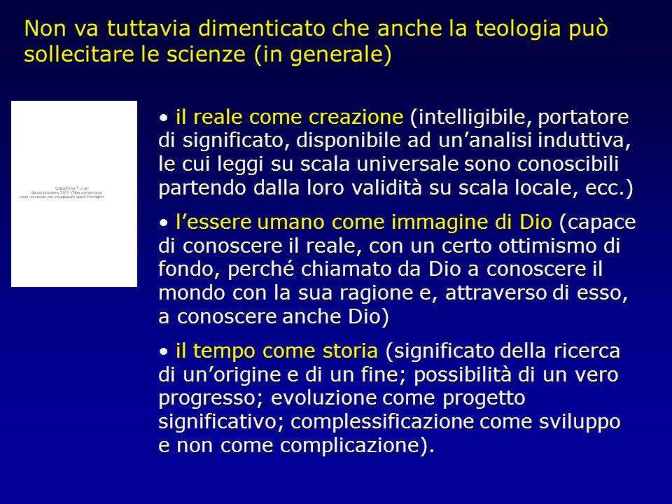 Non va tuttavia dimenticato che anche la teologia può sollecitare le scienze (in generale) il reale come creazione (intelligibile, portatore di signif