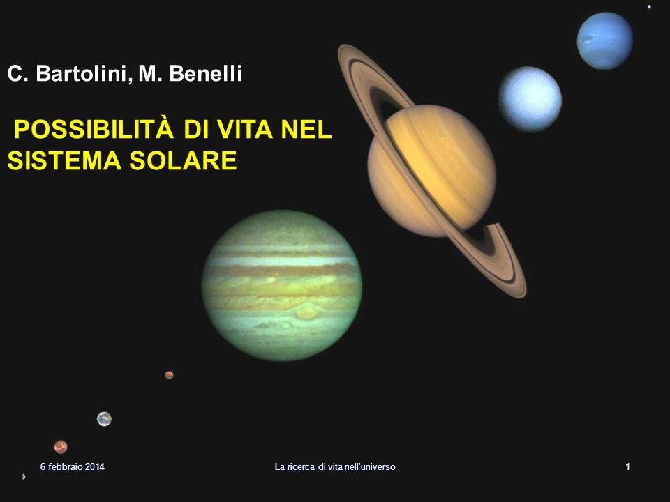 6 febbraio 20146 febbraio 20146 febbraio 2014 La ricerca di vita nell'universo 1 C. Bartolini, M. Benelli POSSIBILITÀ DI VITA NEL SISTEMA SOLARE