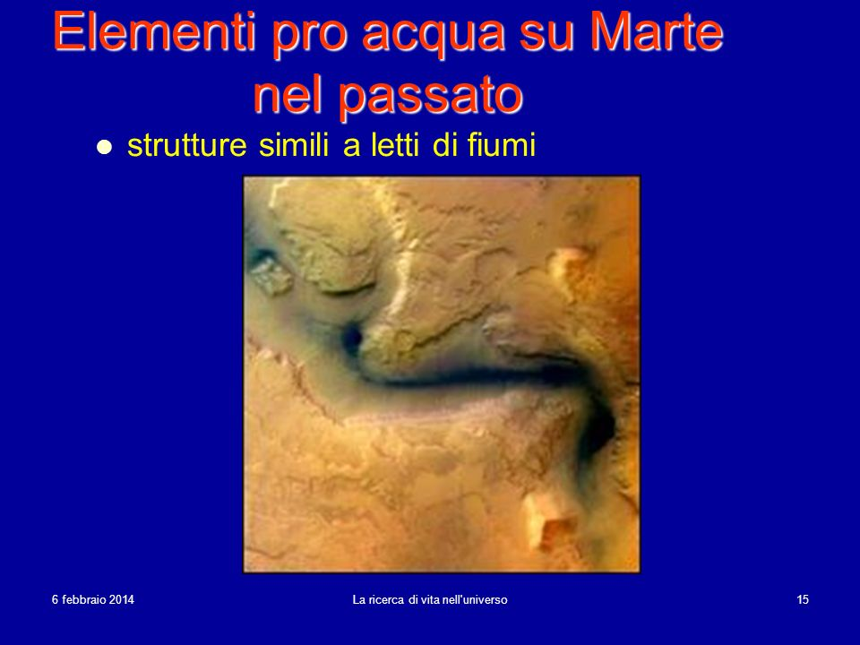 6 febbraio 20146 febbraio 20146 febbraio 2014 La ricerca di vita nell'universo 15 Elementi pro acqua su Marte nel passato strutture simili a letti di