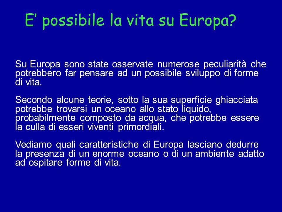 E possibile la vita su Europa? Su Europa sono state osservate numerose peculiarità che potrebbero far pensare ad un possibile sviluppo di forme di vit