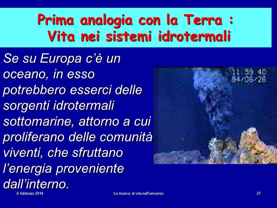 6 febbraio 20146 febbraio 20146 febbraio 2014 La ricerca di vita nell'universo 37 Prima analogia con la Terra : Vita nei sistemi idrotermali Se su Eur