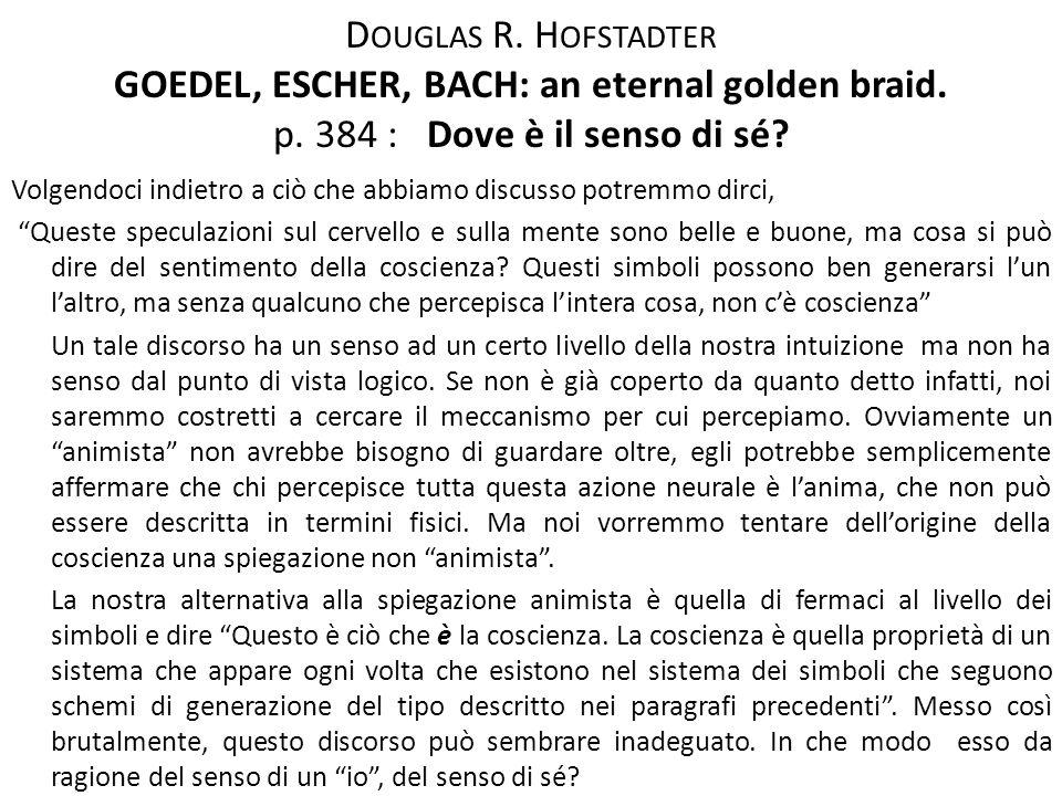 D OUGLAS R. H OFSTADTER GOEDEL, ESCHER, BACH: an eternal golden braid. p. 384 : Dove è il senso di sé? Volgendoci indietro a ciò che abbiamo discusso