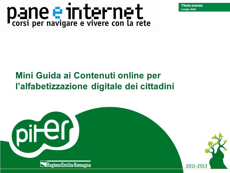 Titolo evento Luogo, data Titolo evento Luogo, data Mini Guida ai Contenuti online per lalfabetizzazione digitale dei cittadini