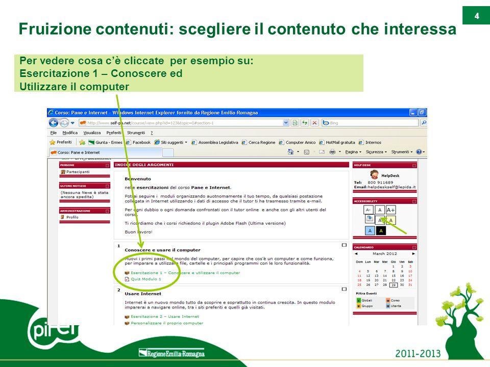 4 Per vedere cosa cè cliccate per esempio su: Esercitazione 1 – Conoscere ed Utilizzare il computer Fruizione contenuti: scegliere il contenuto che interessa
