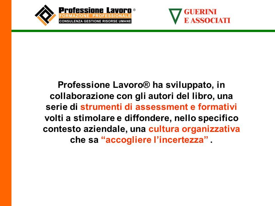 Professione Lavoro® ha sviluppato, in collaborazione con gli autori del libro, una serie di strumenti di assessment e formativi volti a stimolare e diffondere, nello specifico contesto aziendale, una cultura organizzativa che sa accogliere lincertezza.