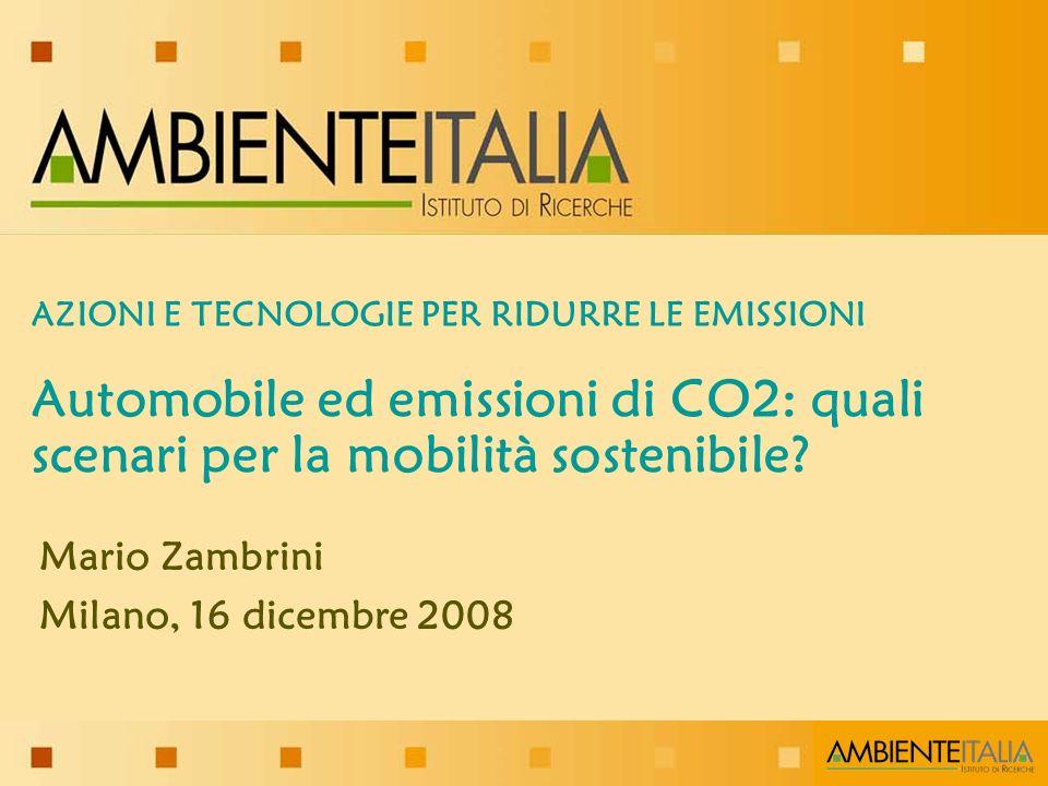 AZIONI E TECNOLOGIE PER RIDURRE LE EMISSIONI Automobile ed emissioni di CO2: quali scenari per la mobilità sostenibile.
