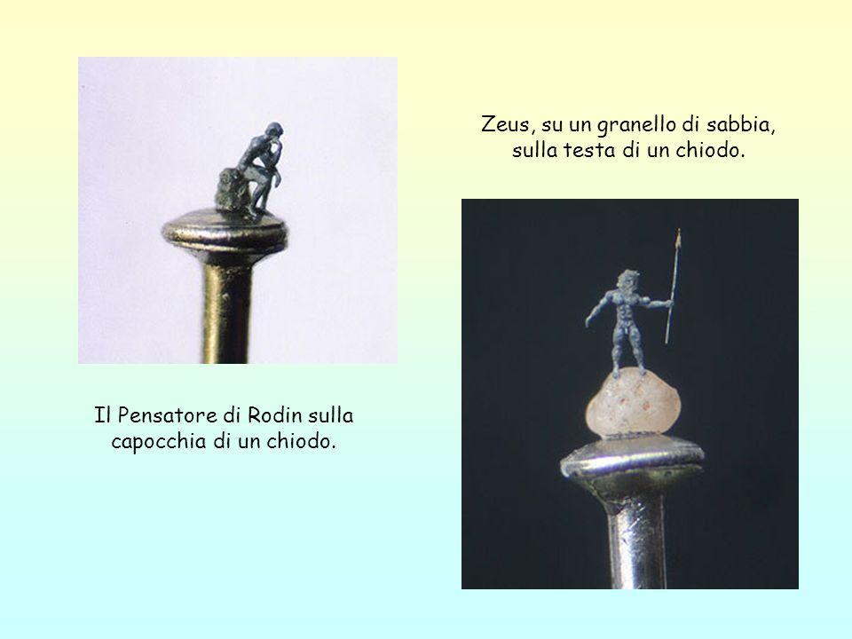 Zeus, su un granello di sabbia, sulla testa di un chiodo. Il Pensatore di Rodin sulla capocchia di un chiodo.