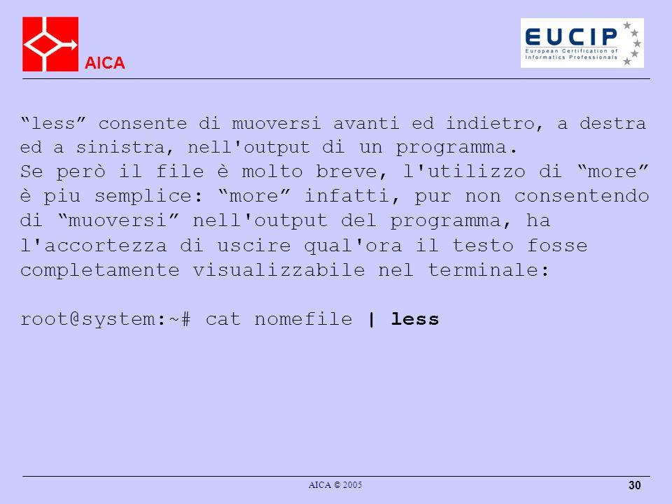 AICA AICA © 2005 30 less consente di muoversi avanti ed indietro, a destra ed a sinistra, nell output di un programma.