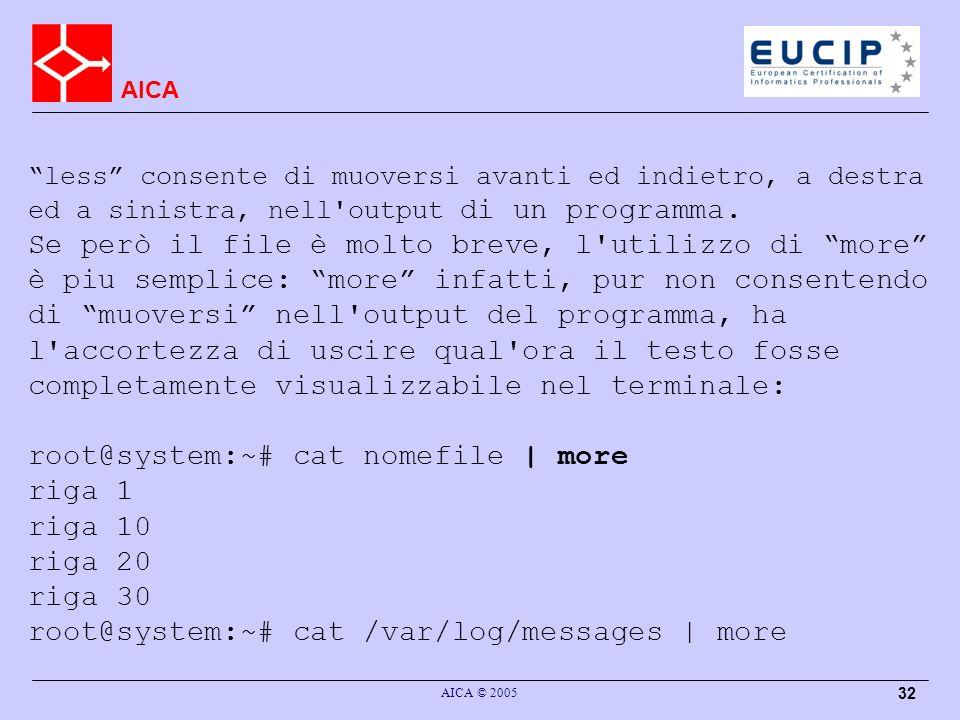 AICA AICA © 2005 32 less consente di muoversi avanti ed indietro, a destra ed a sinistra, nell output di un programma.