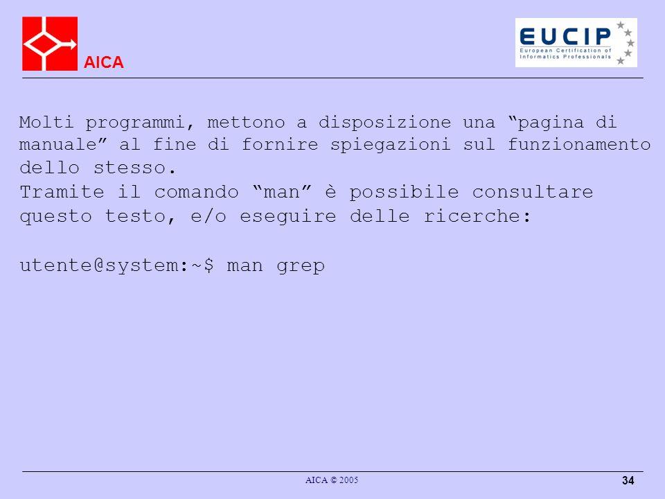 AICA AICA © 2005 34 Molti programmi, mettono a disposizione una pagina di manuale al fine di fornire spiegazioni sul funzionamento dello stesso.
