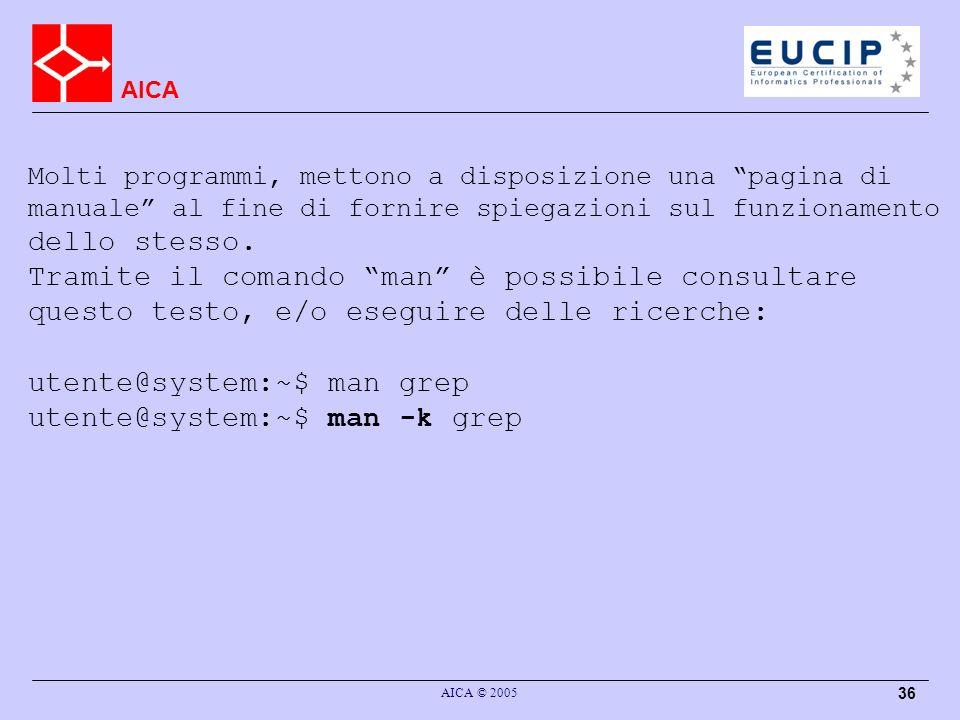 AICA AICA © 2005 36 Molti programmi, mettono a disposizione una pagina di manuale al fine di fornire spiegazioni sul funzionamento dello stesso.