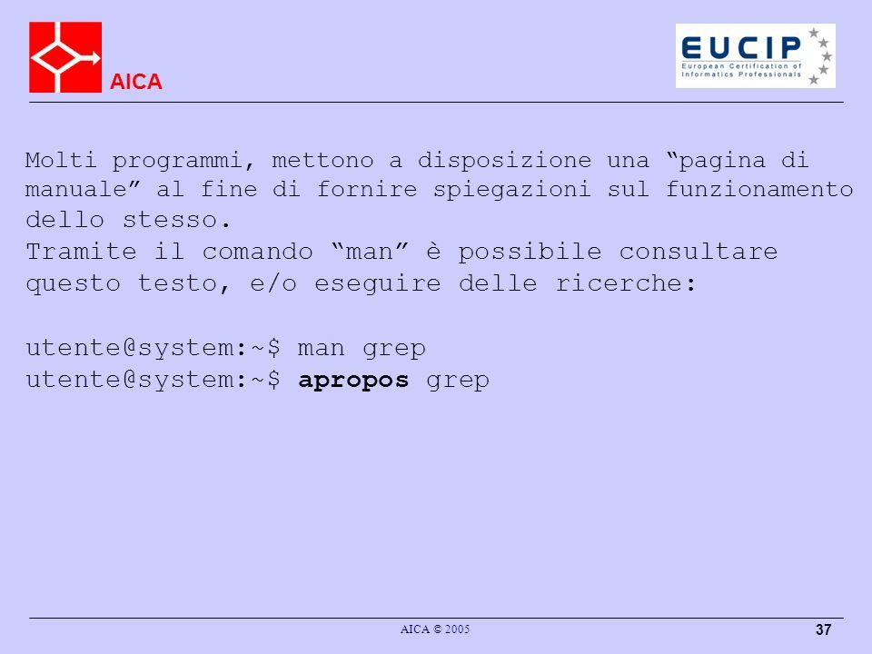 AICA AICA © 2005 37 Molti programmi, mettono a disposizione una pagina di manuale al fine di fornire spiegazioni sul funzionamento dello stesso.