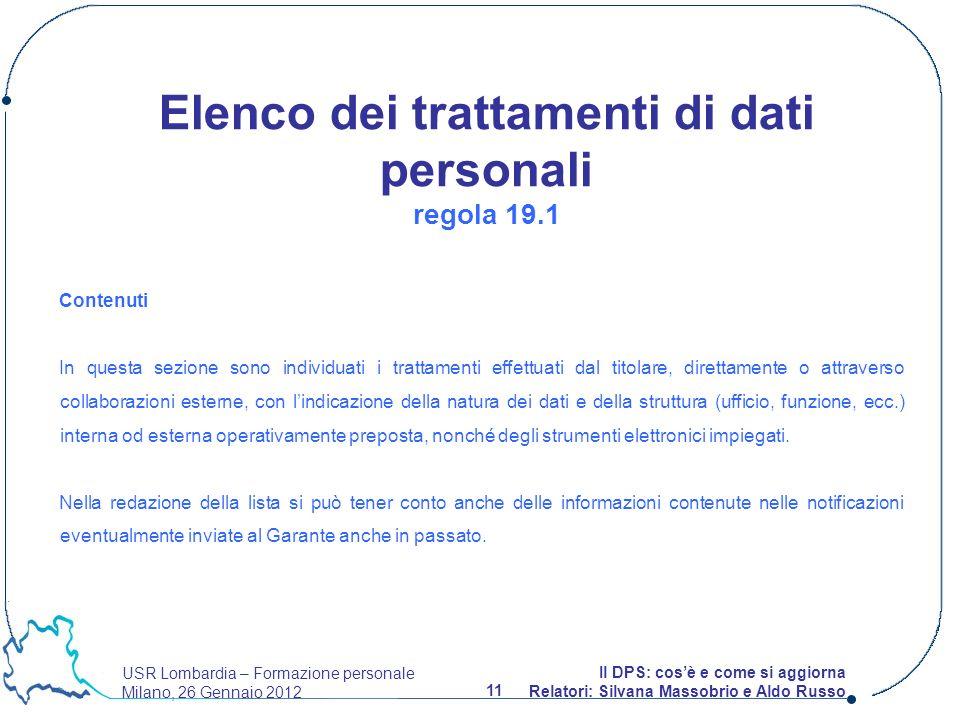 USR Lombardia – Formazione personale Milano, 26 Gennaio 2012 11 Il DPS: cosè e come si aggiorna Relatori: Silvana Massobrio e Aldo Russo Elenco dei tr