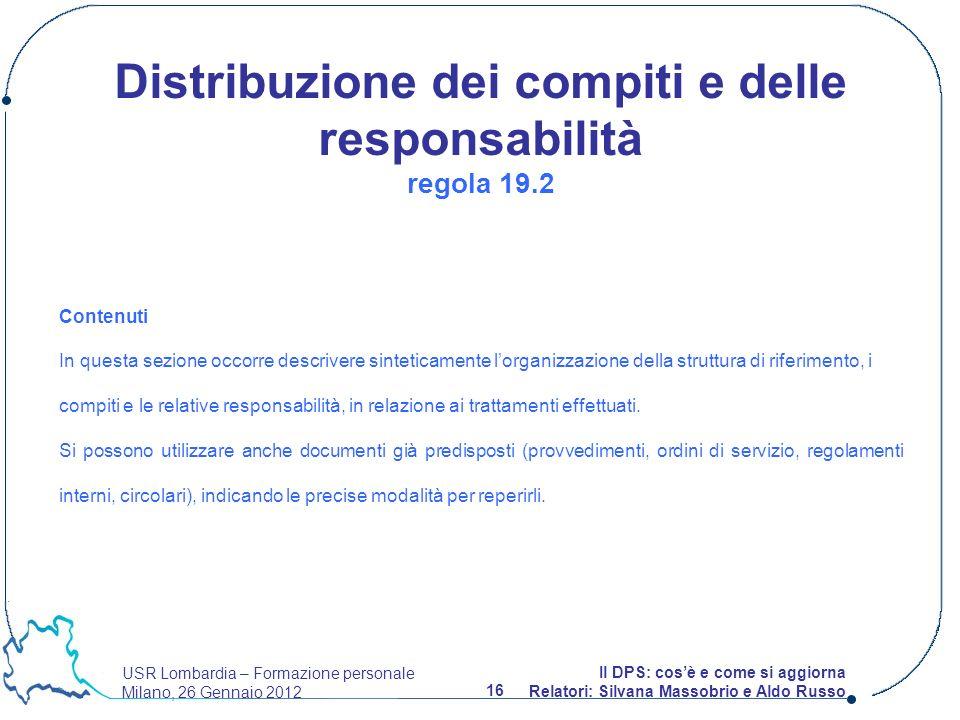 USR Lombardia – Formazione personale Milano, 26 Gennaio 2012 16 Il DPS: cosè e come si aggiorna Relatori: Silvana Massobrio e Aldo Russo Contenuti In