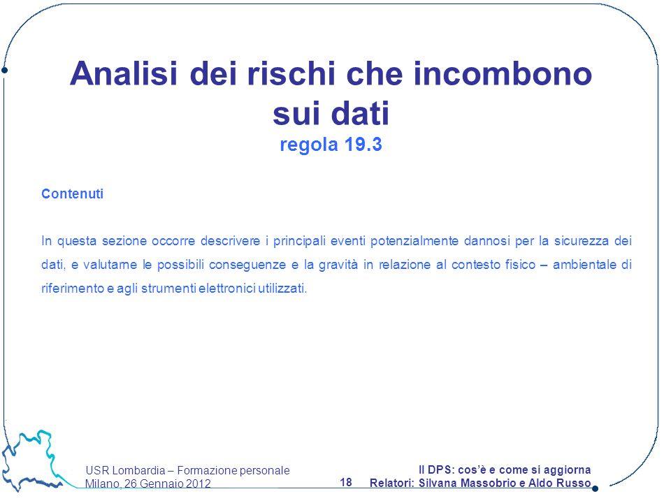 USR Lombardia – Formazione personale Milano, 26 Gennaio 2012 18 Il DPS: cosè e come si aggiorna Relatori: Silvana Massobrio e Aldo Russo Contenuti In