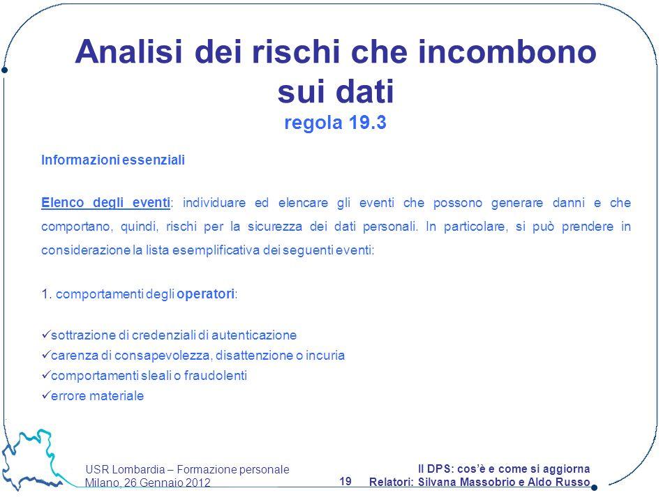 USR Lombardia – Formazione personale Milano, 26 Gennaio 2012 19 Il DPS: cosè e come si aggiorna Relatori: Silvana Massobrio e Aldo Russo Informazioni