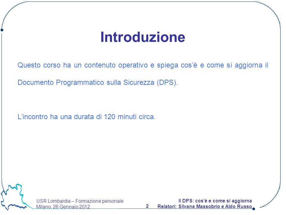 USR Lombardia – Formazione personale Milano, 26 Gennaio 2012 2 Il DPS: cosè e come si aggiorna Relatori: Silvana Massobrio e Aldo Russo Introduzione Q