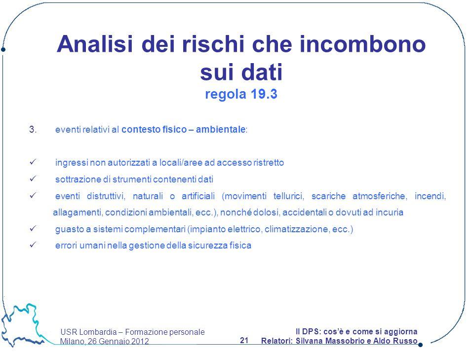 USR Lombardia – Formazione personale Milano, 26 Gennaio 2012 21 Il DPS: cosè e come si aggiorna Relatori: Silvana Massobrio e Aldo Russo 3. eventi rel