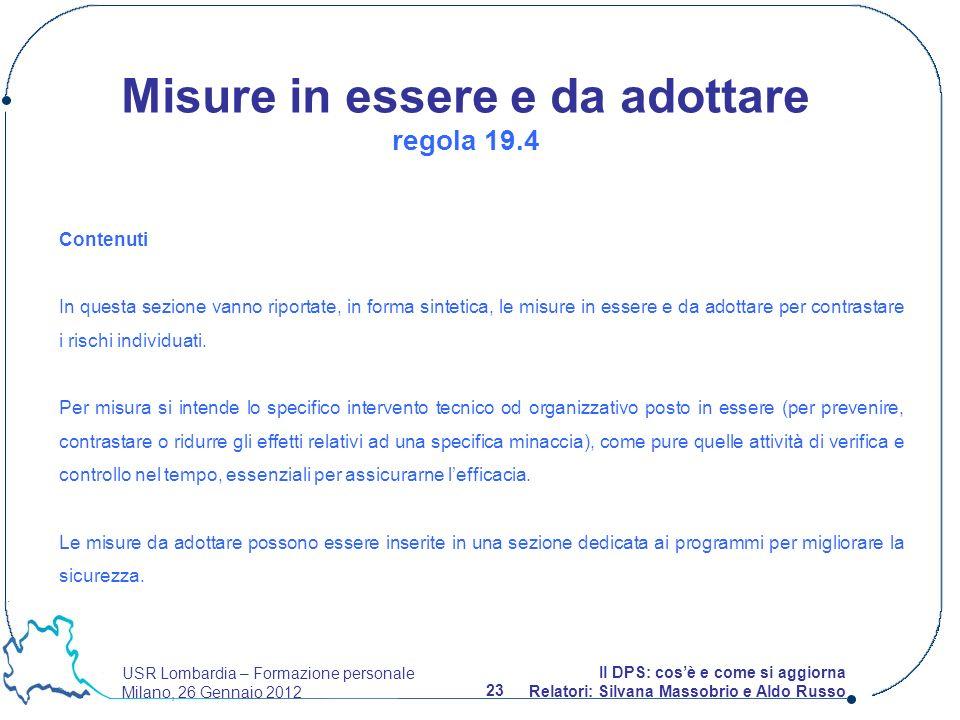 USR Lombardia – Formazione personale Milano, 26 Gennaio 2012 23 Il DPS: cosè e come si aggiorna Relatori: Silvana Massobrio e Aldo Russo Contenuti In