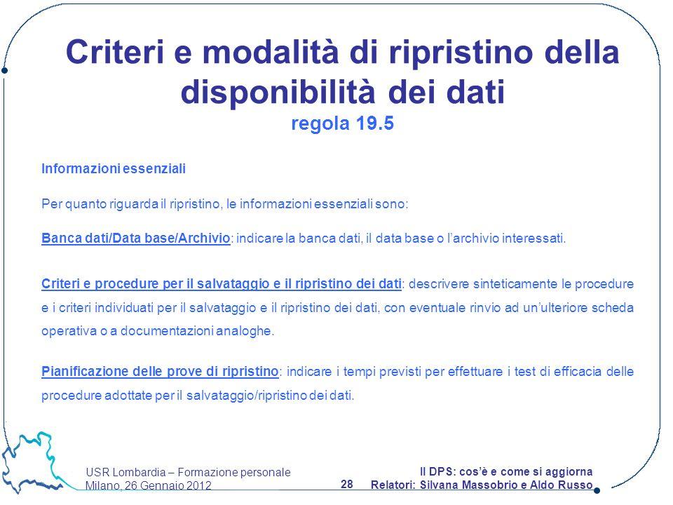 USR Lombardia – Formazione personale Milano, 26 Gennaio 2012 28 Il DPS: cosè e come si aggiorna Relatori: Silvana Massobrio e Aldo Russo Informazioni