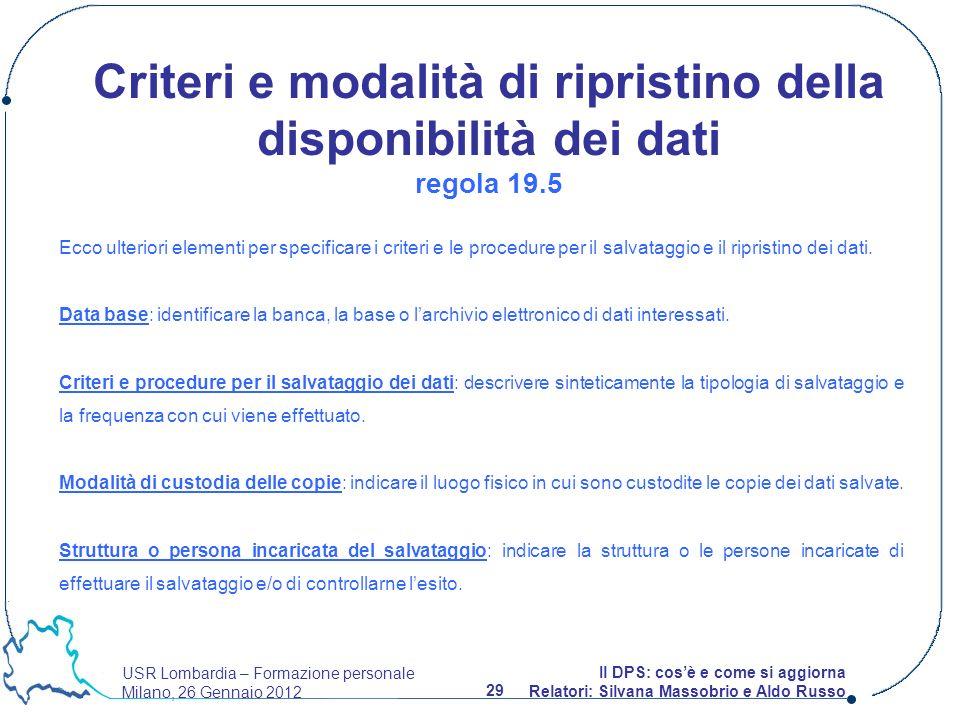 USR Lombardia – Formazione personale Milano, 26 Gennaio 2012 29 Il DPS: cosè e come si aggiorna Relatori: Silvana Massobrio e Aldo Russo Ecco ulterior