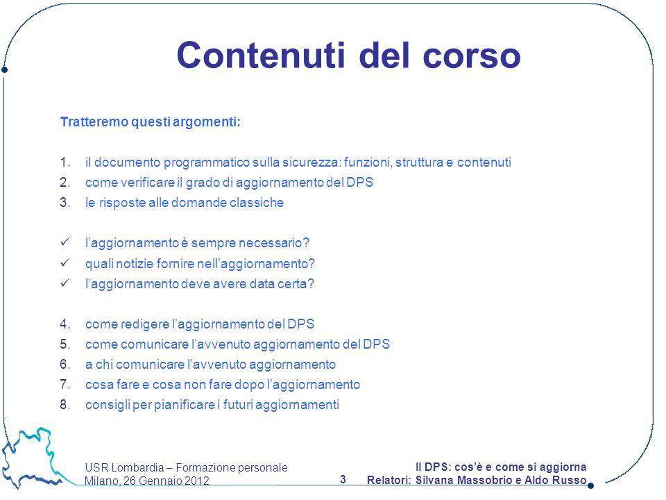 USR Lombardia – Formazione personale Milano, 26 Gennaio 2012 3 Il DPS: cosè e come si aggiorna Relatori: Silvana Massobrio e Aldo Russo Tratteremo que