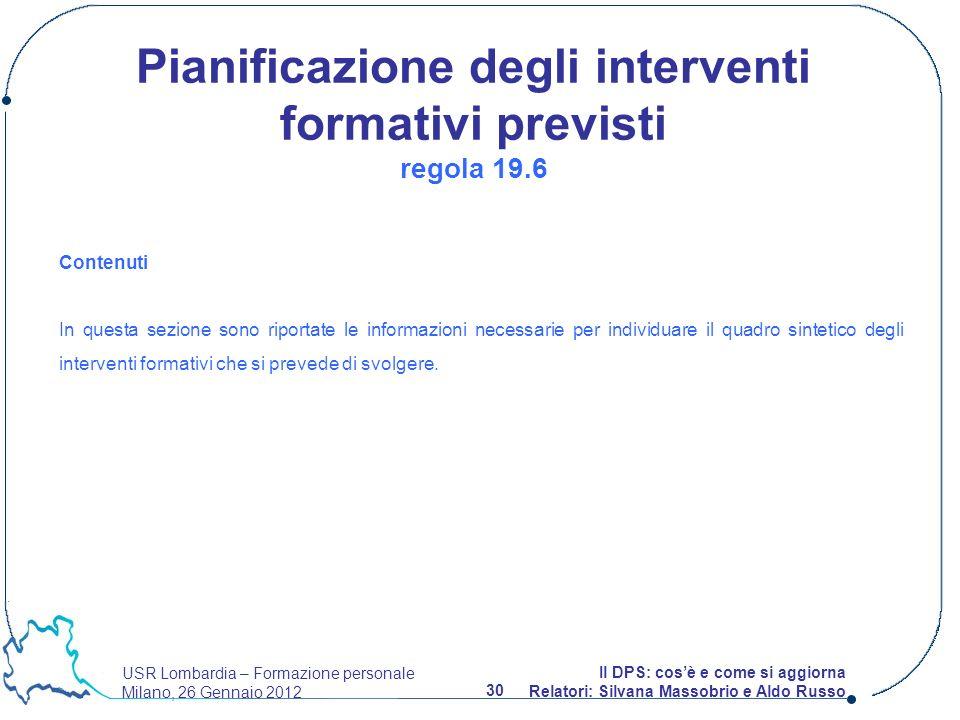 USR Lombardia – Formazione personale Milano, 26 Gennaio 2012 30 Il DPS: cosè e come si aggiorna Relatori: Silvana Massobrio e Aldo Russo Contenuti In