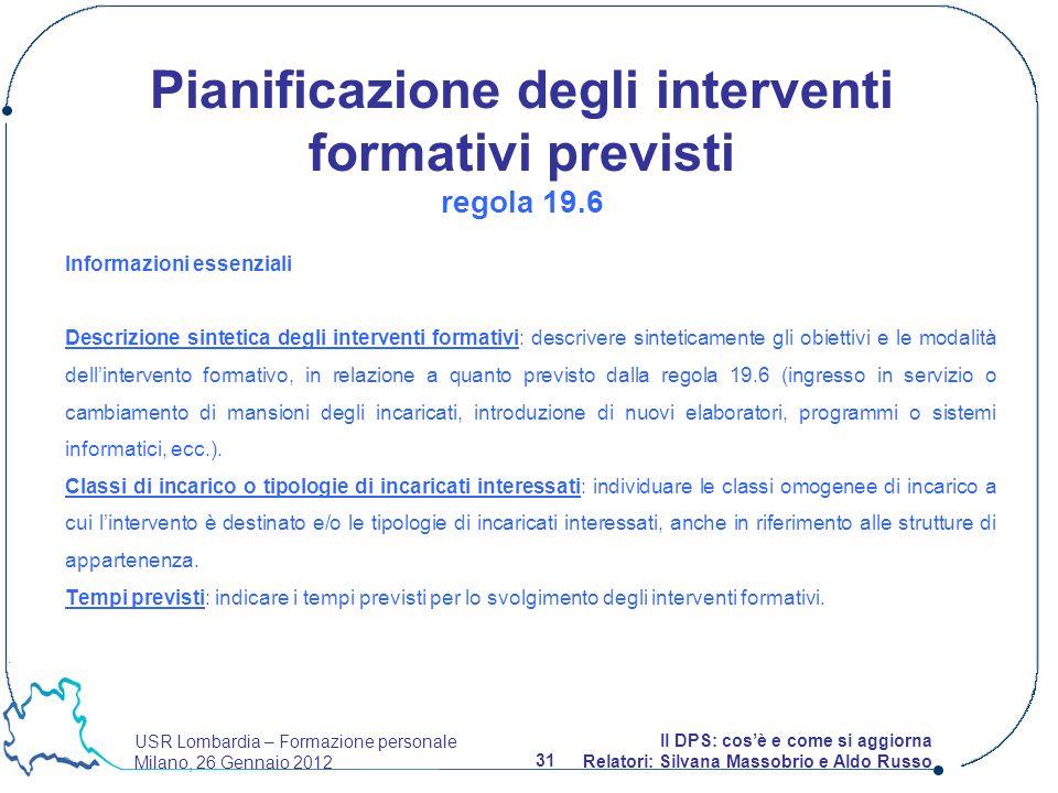 USR Lombardia – Formazione personale Milano, 26 Gennaio 2012 31 Il DPS: cosè e come si aggiorna Relatori: Silvana Massobrio e Aldo Russo Informazioni
